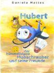 Hubert, der himmelblaue Hubschrauber und seine Freunde