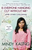 Is Everyone Hanging Out Without Me? (And Other Concerns) by Kaling, Mindy (2012) Paperback