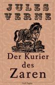 Jules Verne - Michael Strogoff - Der Kurier des Zaren - Illustrierte Fassung: Ein Abenteuer in 2 Bänden (Jules Verne bei Null Papier)