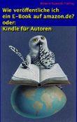 KINDLE FÜR AUTOREN oder: Wie veröffentliche ich ein E-Book auf amazon.de?