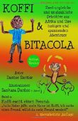 KOFFI & BITACOLA - Zwei ungleiche und unglaubliche Detektive aus Afrika: und ihre lustigen und spannenden Abenteuer. Band 1: Koffi sucht einen Freund