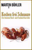 Kochen frei Schnauze: Die feinsten Fisch und Seafood Gerichte
