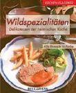 Küchen-Klassiker. Wildspezialitäten. Delikatessen der heimischen Küche
