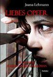 LIEBES OPFER - Ein wahrer Stalking-Schicksalsroman