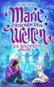 Marie zwischen den Welten: Die Wächterin Pharea