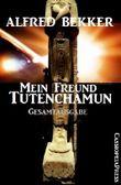 Mein Freund Tutenchamun: Gesamtausgabe (Historisches Abenteuer)