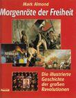 Morgenröte der Freiheit. Die illustrierte Geschichte der großen Revolutionen Aus d. Englischen Dr. Eva Dempewolf.