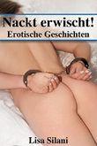 Nackt erwischt!: Erotische Geschichten