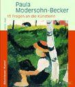 Paula Modersohn-Becker - 13 Fragen an die Künstlerin: Abenteuer Kunst