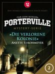Porterville - Folge 2: Die verlorene Kolonie