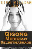 Qigong Meridian Selbstmassage - Das Komplettprogramm zur Behandlung von Akupunkturpunkten und Meridianen. Zur Verbesserung der Gesundheit, Schmerzlinderung und schnellen Heilung