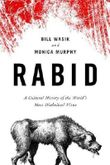 Rabid: A Cultural History of the World's Most Diabolical Virus 1st (first) Edition by Wasik, Bill, Murphy, Monica [2012]