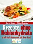 Rezepte ohne Kohlenhydrate: Abnehmen mit Low Carb (Diät Kochbuch)