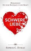 Schwere Liebe - Dualseelen - Aus der Blockade in die Kraft