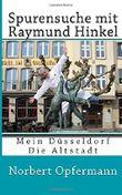 Spurensuche mit Raymund Hinkel: Mein Düsseldorf - Die Altstadt