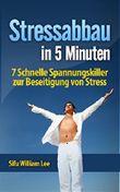 Stressabbau in 5 Minuten - 7 Schnelle Spannungskiller zur Beseitigung von Stress