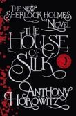 The House of Silk: The New Sherlock Holmes Novel (Sherlock Holmes Novel 1) by Horowitz, Anthony on 01/11/2011 1st (first) edition