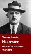 """Theodor Lessing: """"Haarmann. Die Geschichte eines Werwolfs"""" (ungekürzte Original-Ausgabe mit Fotos)"""