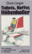 Tickets, Koffer, Höhenkoller : 999 praktische und ungewöhnliche Tips für das Reisen.