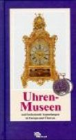 Uhrenmuseen und bedeutende Sammlungen in Europa und Übersee