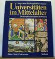 Universitäten im Mittelalter. Die Europäischen Stätten des Wissens