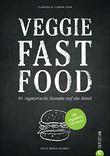 Veggie Fast Food - 80 vegetarische Rezepte auf die Hand