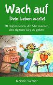 Wach auf - Dein Leben wartet: 50 Inspirationen, die Mut machen, den eigenen Weg zu gehen