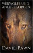 Werwölfe und andere Sorgen