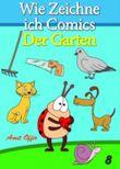Zeichnen Bücher: Wie Zeichne ich Comics - Der Garten (Zeichnen für Anfänger Bücher)