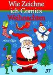 Zeichnen Bücher: Wie Zeichne ich Comics - Weihnachten (Zeichnen für Anfänger Bücher)
