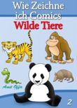 Zeichnen Bücher: Wie Zeichne ich Comics - Wilde Tiere (Zeichnen für Anfänger Bücher)