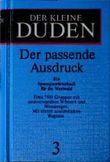 (Duden) Der kleine Duden, 6 Bde., Bd.3, Der passende Ausdruck: Der Passende Ausdruck - Ein Synonymworterbuch