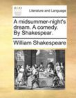 A midsummer-night's dream. A comedy. By Shakespear.