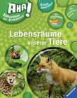 AHA! Sachwissen für Grundschüler: Lebensräume unserer Tiere