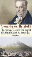 Alexander von Humboldt. Über einen Versuch den Gipfel des Chimborazo zu ersteigen