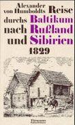 Alexander von Humboldts Reise durchs Baltikum nach Rußland und Sibirien 1829