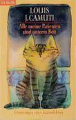 Alle meine Patienten sind unterm Bett. Erinnerungen eines Katzendoktors.