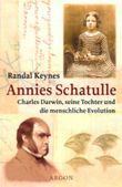 Annies Schatulle. Charles Darwin, seine Tochter und die menschliche Evolution