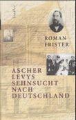 Ascher Levys Sehnsucht nach Deutschland