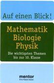 Auf einen Blick! Mathematik, Biologie, Physik