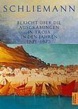Bericht über die Ausgrabungen in Troja in den Jahren 1871 bis 1873