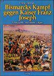 Bismarcks Kampf gegen Kaiser Franz Joseph