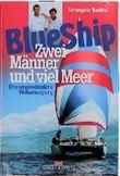 BlueShip (Blue Ship). Zwei Männer und viel Meer. Eine ungewöhnliche Weltumsegelung.