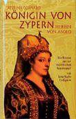Caterina Cornaro. Königin von Zypern, Herrin von Asolo