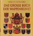 Das grosse Buch der Wappenkunst. Entwicklung, Elemente, Bildmotive, Gestaltung