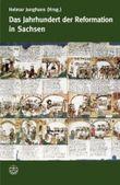 Das Jahrhundert der Reformation in Sachsen