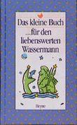 Das kleine Buch für den liebenswerten Wassermann