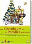 Der Christbaum ist im Paradies gewachsen
