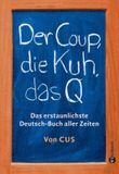Der Coup, die Kuh, das Q