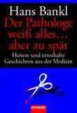 Der Pathologe weiß alles ... aber zu spät